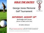HOLD THE DATE !!! George Jones Memorial Golf Tournament SATURDAY, AUGUST 10 th
