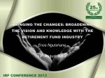 BRINGING THE CHANGES: BROADENING THE VISION AND KNOWLEDGE WITH THE RETIREMENT FUND INDUSTRY