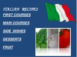 FIRST COURSES MAIN COURSES SIDE DISHES DESSERTS FRUIT