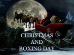 CHRISTMAS  AND BOXING DAY