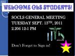 SOCLS GENERAL MEETING TUESDAY SEPT. 13 TH , 2011 2.206 12-1 PM Don't Forget to Sign in!