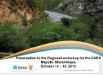 Presentation to the Regional workshop for the SADC Maputo, Mozambique October 14 – 15, 2013
