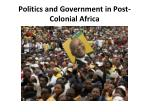 Politics and Government in Post-Colonial Africa