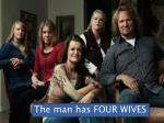 The man has FOUR WIVES