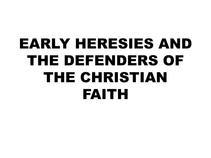 early heresies and the defenders of the christian faith n.