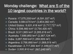 Monday challenge: What are 5 of the 10 largest countries in the world?