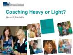 Coaching Heavy or Light?