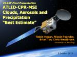 "VARSY Final Presentation ATLID-CPR-MSI Clouds, Aerosols and Precipitation ""Best Estimate"""