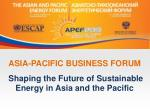 ASIA-PACIFIC BUSINESS FORUM Shaping the Future of Sustainable Energy in Asia and the Pacific