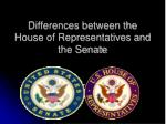 Differences between the House of Representatives and the Senate