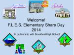 Welcome! F.L.E.S. Elementary Share Day 2014