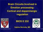 Brain Circuits Involved in Emotion processing: Cortical and dopaminergic regulation BIOS E 232
