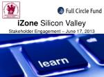 iZone Silicon Valley Stakeholder Engagement – June 17, 2013