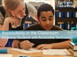Accessibility in the Classroom: Empower Students with Accessible Technology