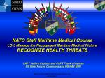 NATO Staff Maritime Medical Course LO-3 Manage the Recognised  Maritme  Medical Picture