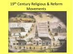 19 th  Century Religious & Reform Movements
