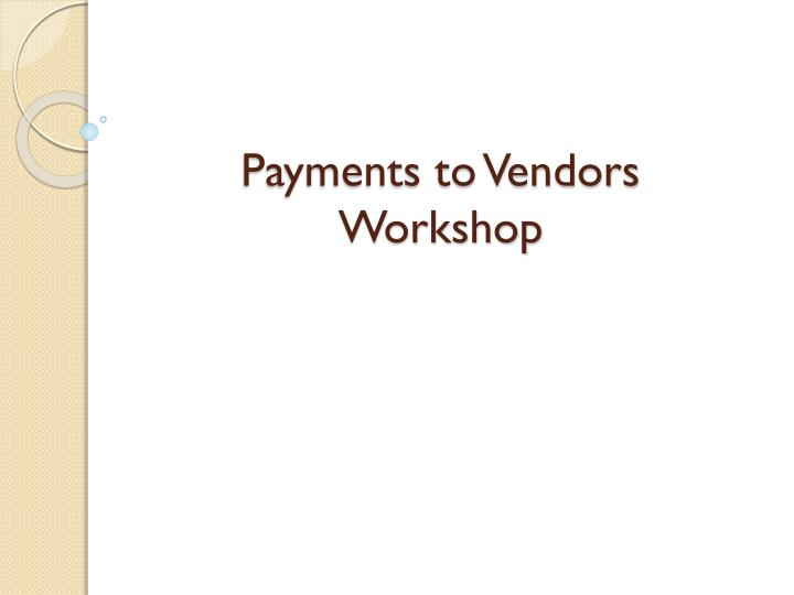 payments to vendors workshop n.