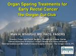 Organ Sparing Treatments for Early Rectal Cancer The Oregon Gut Club