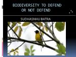 BIODIVERSITY TO DEFEND OR NOT DEFEND
