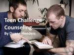 Teen Challenge Counseling By Duane Henders