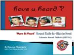 """""""Have U Heard """" Round Table for Kids in Need Colombo Round Table 01 (CRT 01)"""