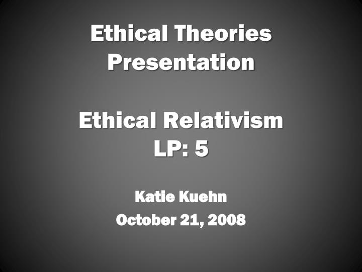 ethical theories presentation ethical relativism lp 5 n.