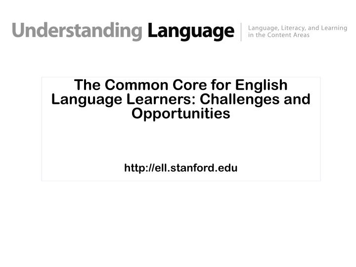 the common core for english language learners challenges and opportunities http ell stanford edu n.