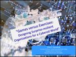 """""""Games versus Exercises: Designing Surprise-resilient Organizations for a Cybered World"""""""