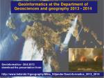 Geoinformatics at the Department of Geosciences and g eography 2013 - 2014