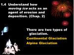 1.4Understand how  moving ice acts as an agent of erosion and deposition. (Chap. 2)