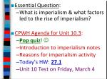 Essential Question : What is imperialism & what factors led to the rise of imperialism?