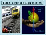 Force  - a push or pull on an object