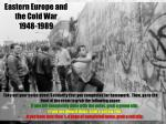 Eastern Europe and the Cold War  1948-1989