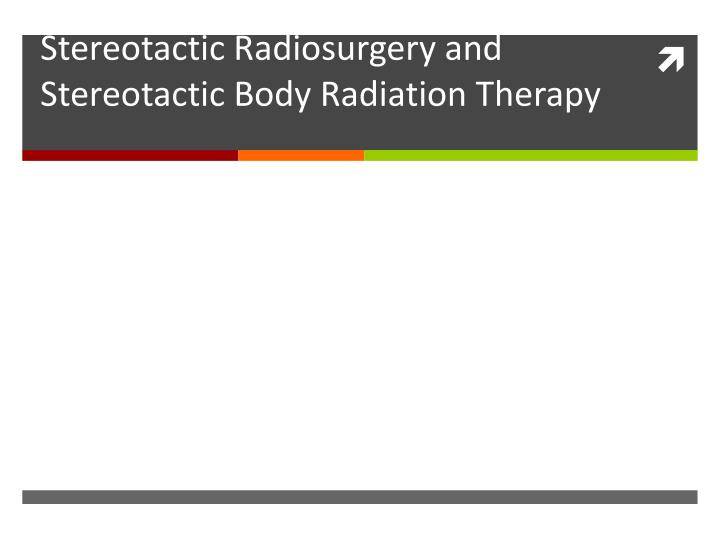 quality safety considerationsin stereotactic radiosurgery and stereotactic b ody radiation therapy n.
