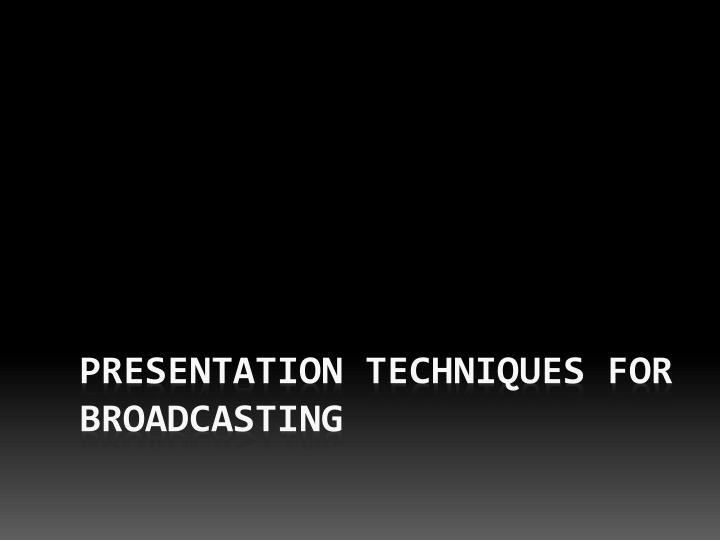 presentation techniques for broadcasting n.