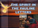 THE SPIRIT IN THE PAULINE LETTERS