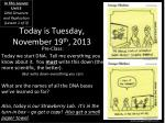Today is Tuesday, November 19 th , 2013
