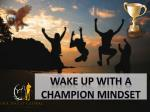 WAKE UP WITH A CHAMPION MINDSET