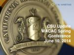 CSU Update WACAC Spring Conference June 10, 2014