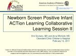 Newborn Screen Positive Infant ACTion Learning Collaborative Learning Session II