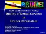 ASEAN Chief Dental Officers Meeting: Quality of Dental Services in Brunei Darussalam