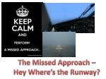 The Missed Approach – Hey Where's the Runway?
