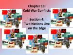 Chapter 18: Cold War Conflicts Section 4: Two Nations Live on the Edge