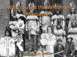 Who caused the Whitman Massacre? By: Jacob Miller