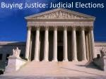 Buying Justice: Judicial Elections