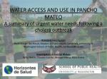 WATER ACCESS AND USE IN PANCHO MATEO A summary of urgent water needs following a cholera outbreak