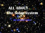 ALL ABOUT . . . . . . . The Solar System