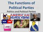 The Functions of Political Parties Politics and Political Parties