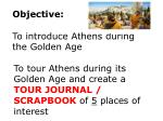 O bjective: To introduce Athens during the Golden Age