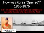 How was Korea 'Opened'? 1866-1876